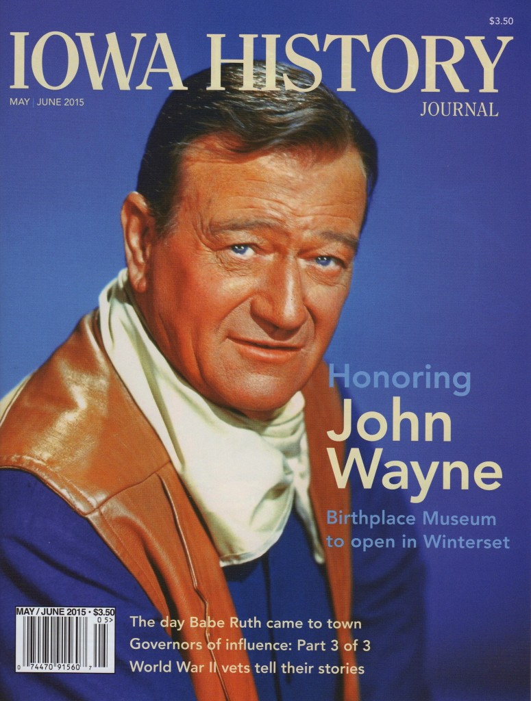 There was only John Wayne and his legacy is preserved in the new John Wayne Birthplace Museum that opens May 23-25 in Winterset, Iowa. Cover design by Dug Campbell